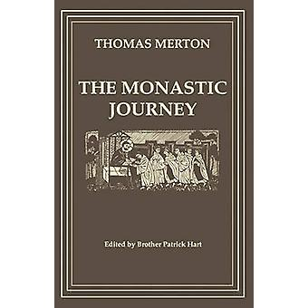 The Monastic Journey by Thomas Merton by Hart & Patrick
