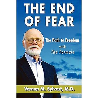 The End of Fearthe Path to Freedom with the Fomula by Sylvest & Vernon M.