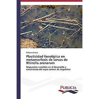 Plasticidad fenotpica en metamorfosis de larvas de Rhinella arenarum by Acosta Rebeca