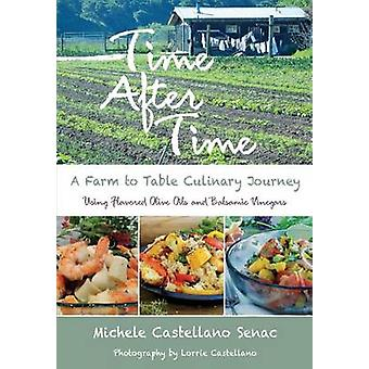 Time After Time - A Farm to Table Culinary Journey by Michele Castella