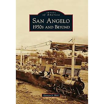 San Angelo 1950s and Beyond by Gerron S Hite - 9780738596860 Book