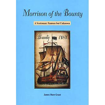 Morrison of the Bounty - A Scotsman - Famous But Unknown by James Shaw