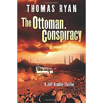 The Ottoman Conspiracy - A Jeff Bradley Thriller by Thomas Ryan - 9781
