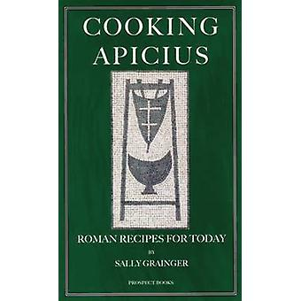 Cooking Apicius - Roman Recipes for Today by Sally Grainger - 97819030