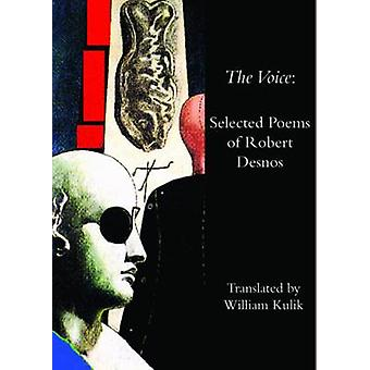 The Voice of Robert Desnos - Selected Poems by Robert Desnos - William