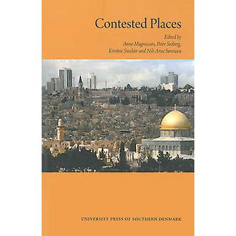 Contested Places by Anne Magnussen - Peter Seeberg - Kirstine Sinclai
