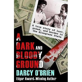A Dark and Bloody Ground - A True Story of Lust - Greed - and Murder i