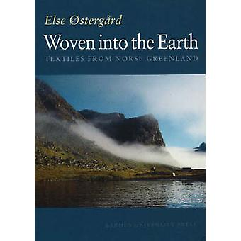 Woven into the Earth - Textile Finds in Norse Greenland by Else Osterg