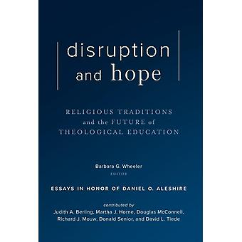 Disruption and Hope Religious Traditions and the Future of Theological Education by Wheeler & Barbara G.