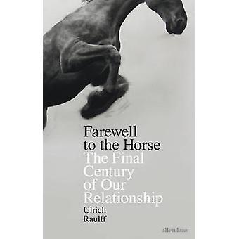 Jäähyväinen hevosen viimeinen vuosisata suhteen Ulrich Raulff & käännetty Ruth Ahmedzai Kemp