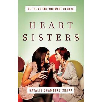 Heart Sisters Be the Friend You Want to Have by Snapp & Natalie Chambers