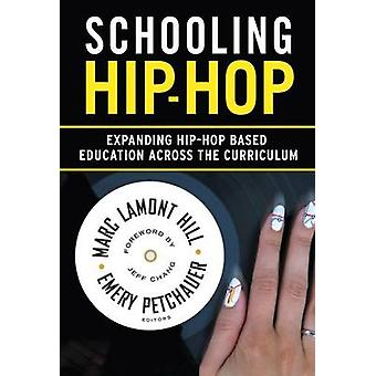 Schooling HipHop by Edited by Marc Lamont Hill & Edited by Emery Petchauer