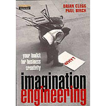 Imagination Engineering 2e A Toolkit for Business Creativity by Clegg & Brian