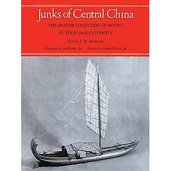 Junks of Central China The Spencer Collection of Models at Texas AM University by Spence & J. E.