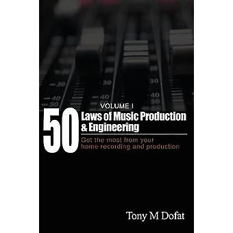 50 Laws of Music Production  Engineering Get the most from your home recording and production by Dofat & Tony M
