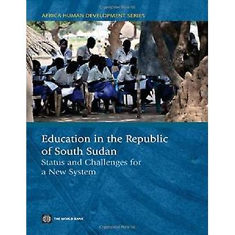 Education in the Republic of South Sudan Status and Challenges for a New System by World Bank Publications