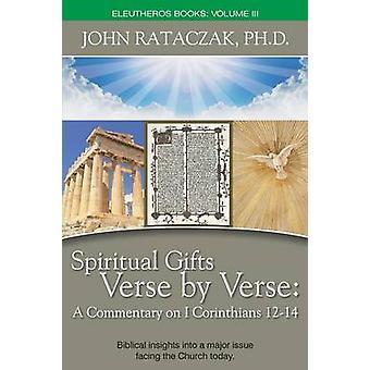 Spiritual Gifts Verse by Verse A Commentary on I Corinthians 1214 by John Rataczak & Ph. D.