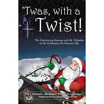 Twas with a Twist The Continuing Journey with St. Nicholas as He Celebrates His Favorite Gift by Blackburn & Richard L