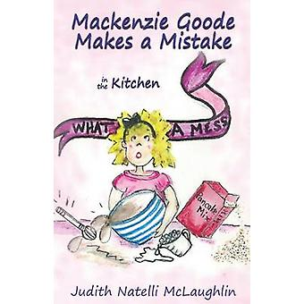 Mackenzie Goode Makes a Mistake in the Kitchen by McLaughlin & Judith Natelli