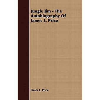 Jungle Jim  The Autobiography of James L. Price by Price & James L.