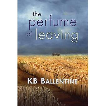The Perfume of Leaving by Ballentine & KB