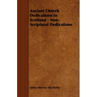 Ancient Church Dedications in Scotland  NonScriptural Dedications by Mackinlay & James Murray