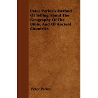 Peter Parleys Method Of Telling About The Geography Of The Bible And Of Ancient Countries by Parley & Peter