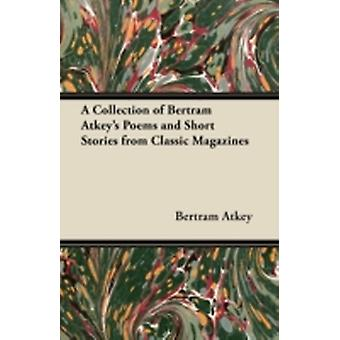 A Collection of Bertram Atkeys Poems and Short Stories from Classic Magazines by Atkey & Bertram