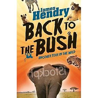 Back to the Bush Another Year in the Wild by Hendry & James