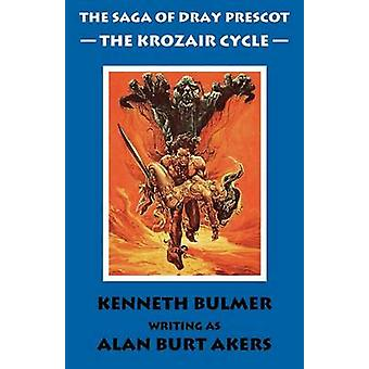 The Krozair Cycle The Saga of Dray Prescot Omnibus 4 by Akers & Alan Burt