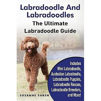 Labradoodle And Labradoodles The Ultimate Labradoodle Guide Includes Mini Labradoodle Australian Labradoodle Labradoodle Puppies Labradoodle Rescue Labradoodle Breeders and More by Saben & Susanne