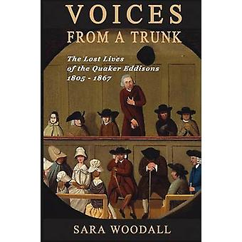 Voices From a Trunk The Lost Lives of the Quaker Eddisons 18051867 von Woodall & Sara