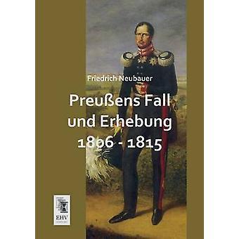 Preussens Fall Und Erhebung 1806  1815 by Neubauer & Friedrich