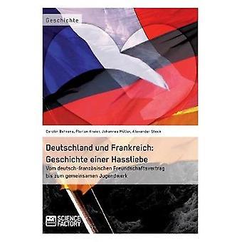 Deutschland und Frankreich Geschichte einer HassliebeVom deutschfranzsischen Freundschaftsvertrag bis zum gemeinsamen Jugendwerk by Stock & Alexander
