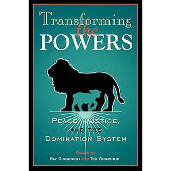 Transforming the Powers Peace Justice and the Domination System by Gingerich & Ray C.