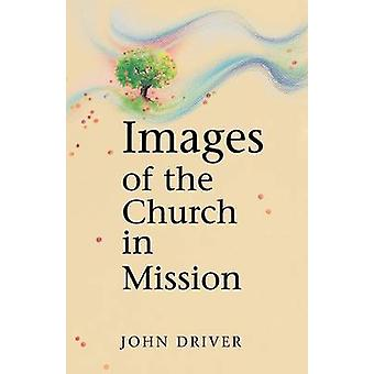 Images of the Church in Mission by Driver & John