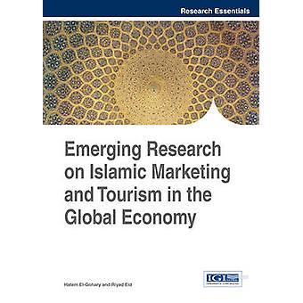 Emerging Research on Islamic Marketing and Tourism in the Global Economy by ElGohary & Hatem