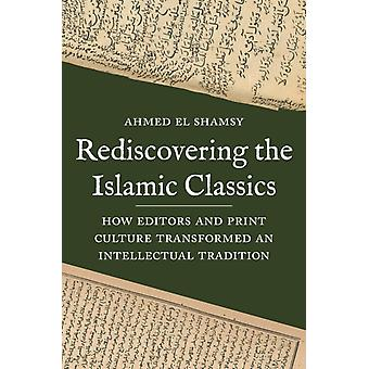 Rediscovering the Islamic Classics by Ahmed El Shamsy