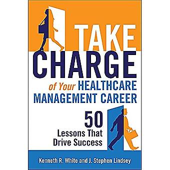 Take Charge of Your Healthcare Management Career: 50 Lessons That Drive Success