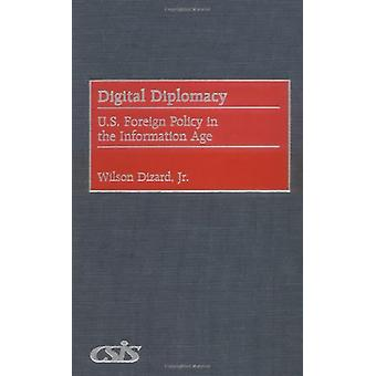 Digital Diplomacy - U.S. Foreign Policy in the Information Age by Wils