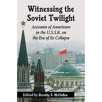 Witnessing the Twilight of the Soviets - Accounts of Thirteen American