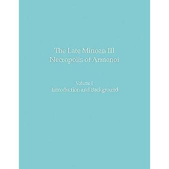 The Late Minoan III Necropolis of Armenoi - Volume 1 - Introduction and