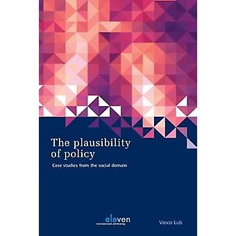 The Plausibility of Policy - Case Studies from the Social Domain by Va