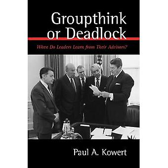Groupthink or Deadlock: When Do Leaders Learn from Their Advisors? (SUNY Series on the Presidency: Contemporary Issues)