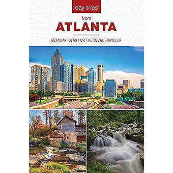 Day Trips (R) from Atlanta - Getaway Ideas for the Local Traveler by J