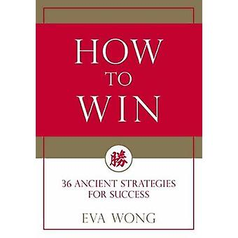 How to Win - 36 Ancient Strategies for Success by Eva Wong - 978161180