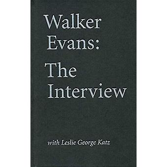 Walker Evans - The Interview - With Leslie George Katz by Walker Evans