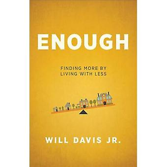 Enough  Finding More by Living with Less by Will Davis