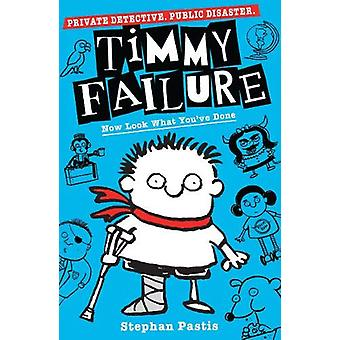 Timmy Failure - Now Look What You've Done by Stephan Pastis - 97814063