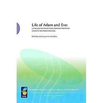 Life of Adam and Eve - Using Jewish Traditions and Confronting Gnostic